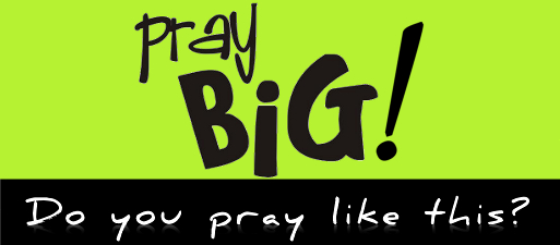 June 14 - Pray Big